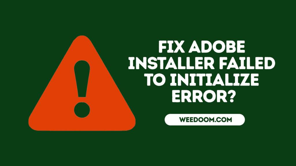 Fix Adobe Installer Failed to Initialize Error